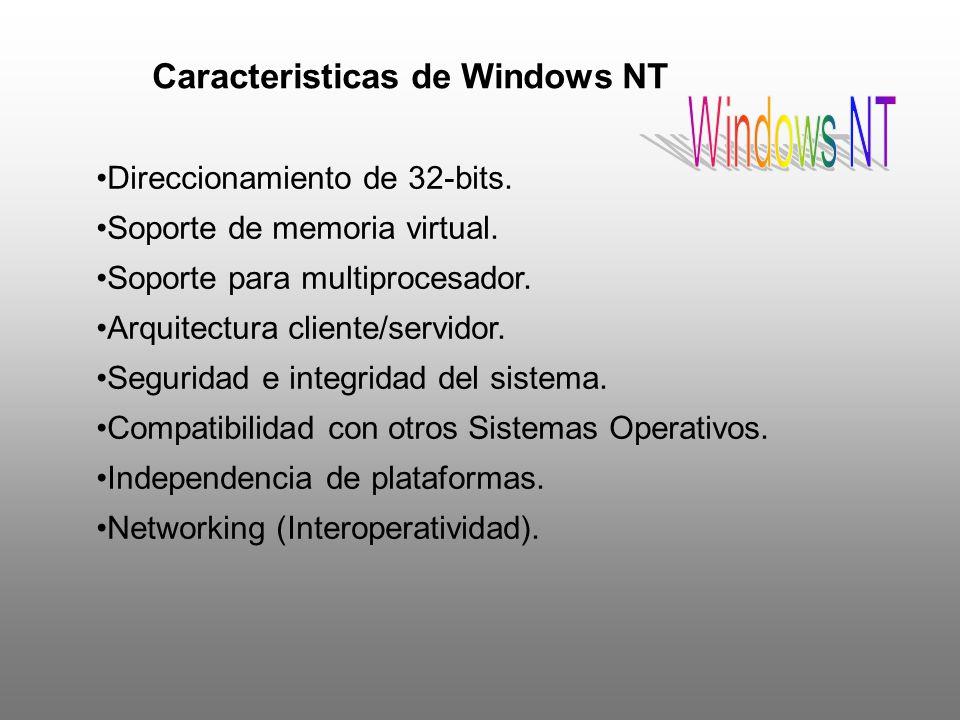 Caracteristicas de Windows NT Direccionamiento de 32-bits. Soporte de memoria virtual. Soporte para multiprocesador. Arquitectura cliente/servidor. Se