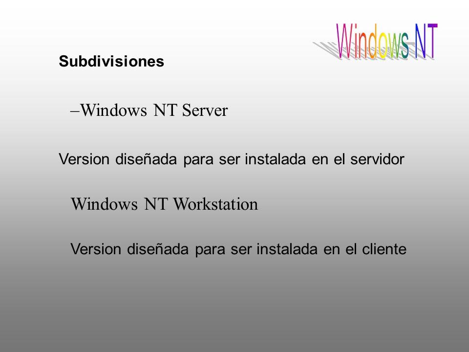 Subdivisiones –Windows NT Server Version diseñada para ser instalada en el servidor Windows NT Workstation Version diseñada para ser instalada en el c