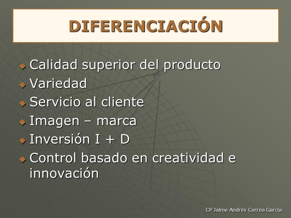 CP Jaime Andrés Correa Garcia DIFERENCIACIÓN Calidad superior del producto Calidad superior del producto Variedad Variedad Servicio al cliente Servici