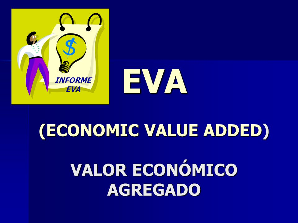 EVA (ECONOMIC VALUE ADDED) VALOR ECONÓMICO AGREGADO INFORME EVA