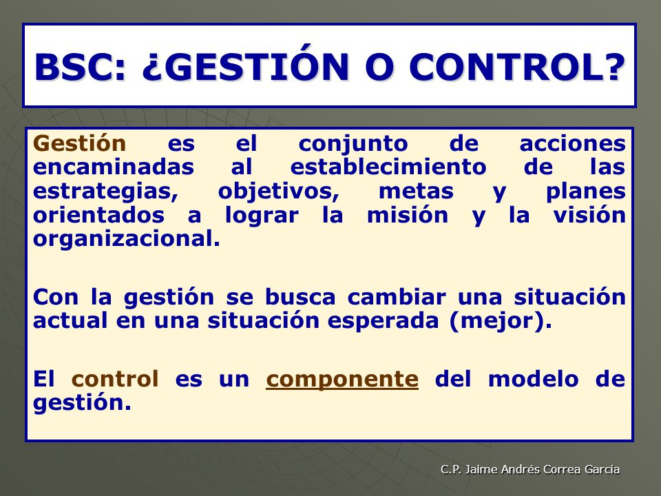 C.P.Jaime Andrés Correa García BSC: ¿GESTIÓN O CONTROL.