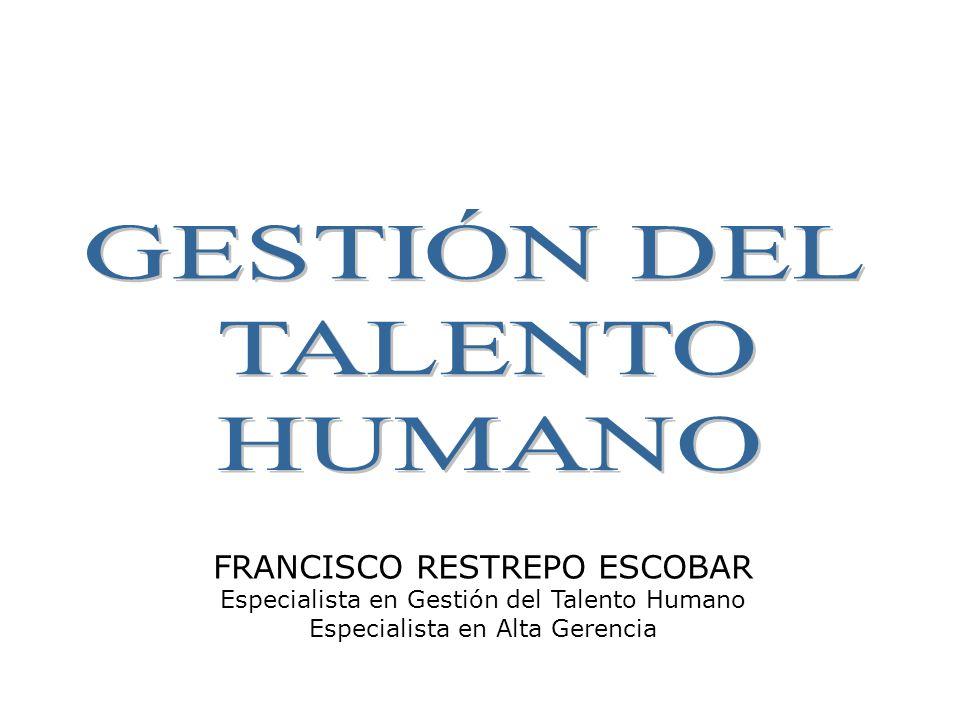 FRANCISCO RESTREPO ESCOBAR Especialista en Gestión del Talento Humano Especialista en Alta Gerencia