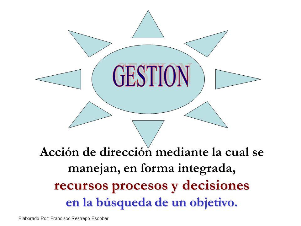 Acción de dirección mediante la cual se manejan, en forma integrada, recursos procesos y decisiones en la búsqueda de un objetivo.