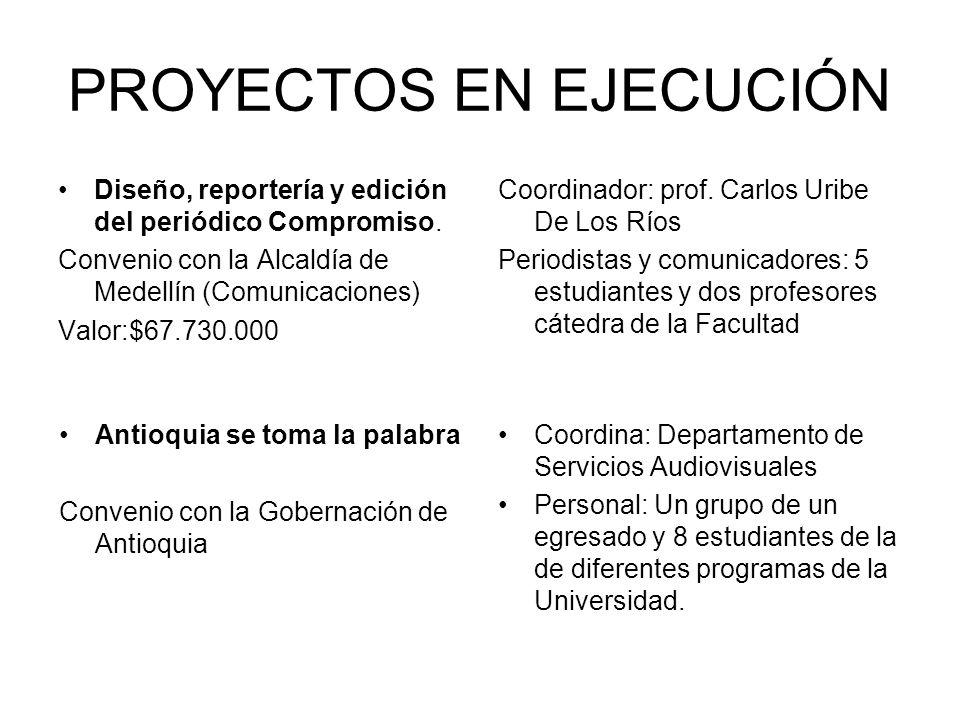 PROYECTOS EN EJECUCIÓN Diseño, reportería y edición del periódico Compromiso. Convenio con la Alcaldía de Medellín (Comunicaciones) Valor:$67.730.000