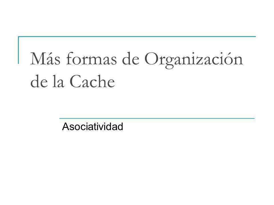 Más formas de Organización de la Cache Asociatividad