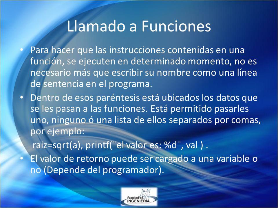 Llamado a Funciones Para hacer que las instrucciones contenidas en una función, se ejecuten en determinado momento, no es necesario más que escribir s
