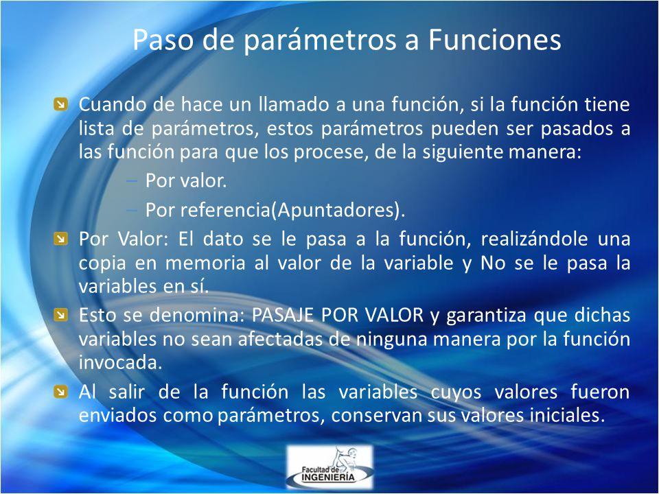 Paso de parámetros a Funciones Cuando de hace un llamado a una función, si la función tiene lista de parámetros, estos parámetros pueden ser pasados a