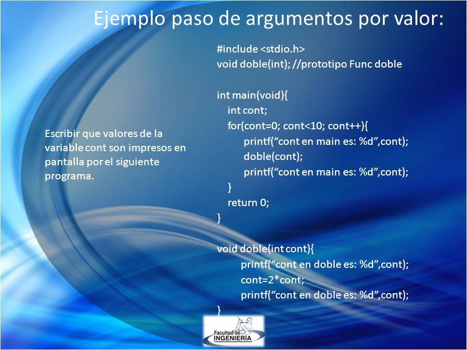 Ejemplo paso de argumentos por valor: #include void doble(int); //prototipo Func doble int main(void){ int cont; for(cont=0; cont<10; cont++){ printf(
