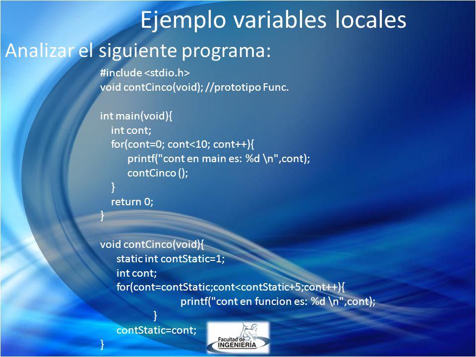 Ejemplo variables locales Analizar el siguiente programa: #include void contCinco(void); //prototipo Func. int main(void){ int cont; for(cont=0; cont<