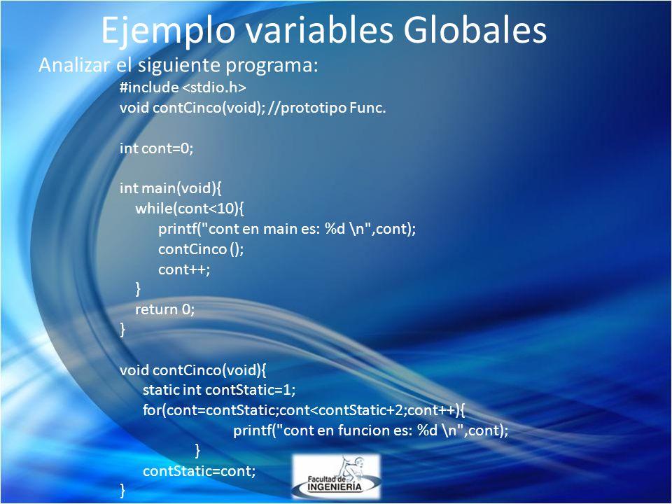 Ejemplo variables Globales Analizar el siguiente programa: #include void contCinco(void); //prototipo Func. int cont=0; int main(void){ while(cont<10)