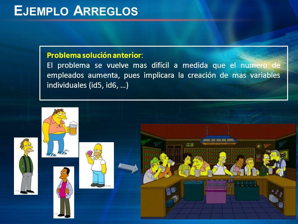 E JEMPLO A RREGLOS Problema solución anterior: El problema se vuelve mas difícil a medida que el numero de empleados aumenta, pues implicara la creación de mas variables individuales (id5, id6, …)