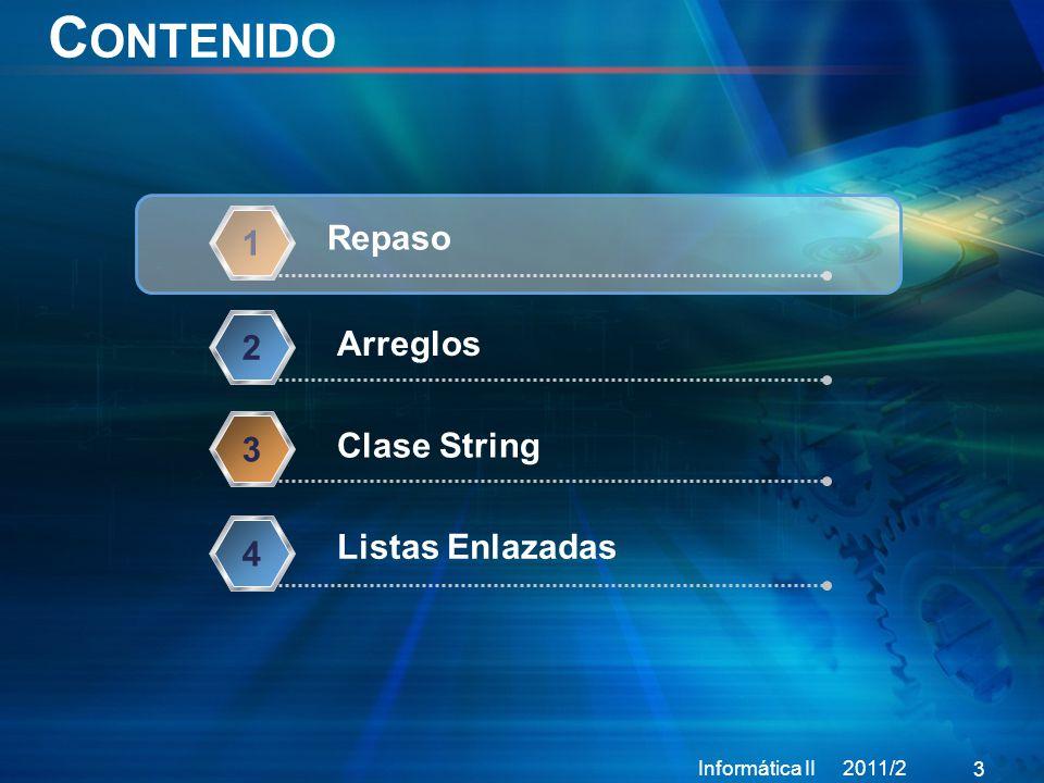 C ONTENIDO Informática II 2011/2 3 Repaso 1 Arreglos 2 Clase String 3 4 Listas Enlazadas