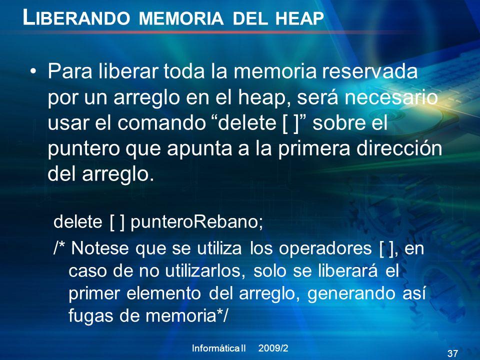 L IBERANDO MEMORIA DEL HEAP Para liberar toda la memoria reservada por un arreglo en el heap, será necesario usar el comando delete [ ] sobre el puntero que apunta a la primera dirección del arreglo.
