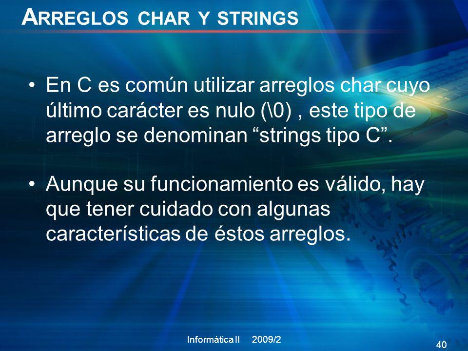 A RREGLOS CHAR Y STRINGS En C es común utilizar arreglos char cuyo último carácter es nulo (\0), este tipo de arreglo se denominan strings tipo C. Aun