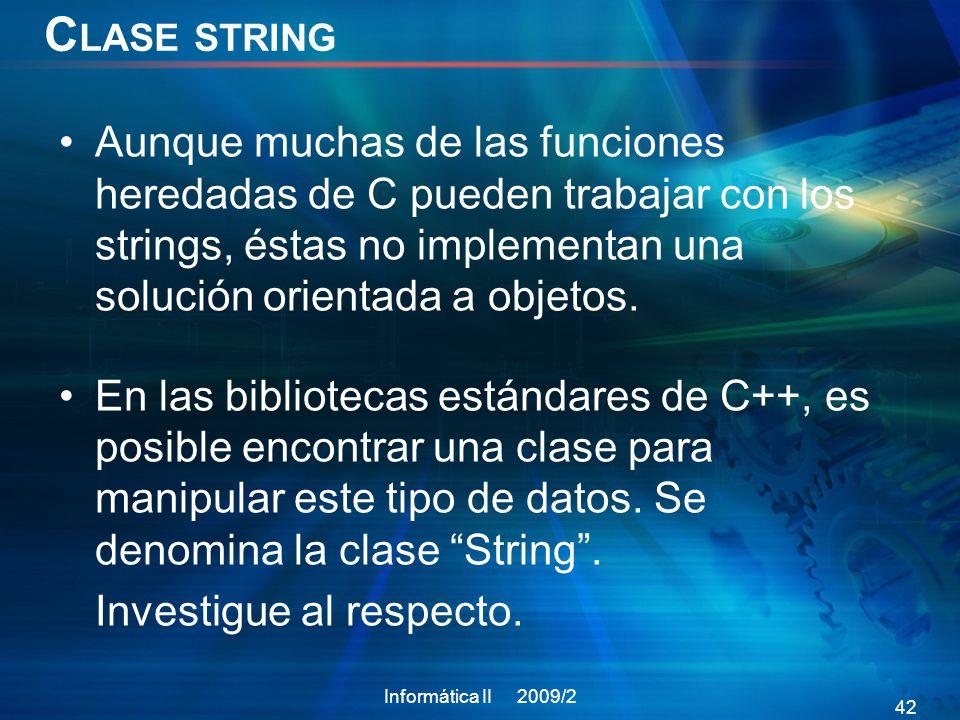 C LASE STRING Aunque muchas de las funciones heredadas de C pueden trabajar con los strings, éstas no implementan una solución orientada a objetos.