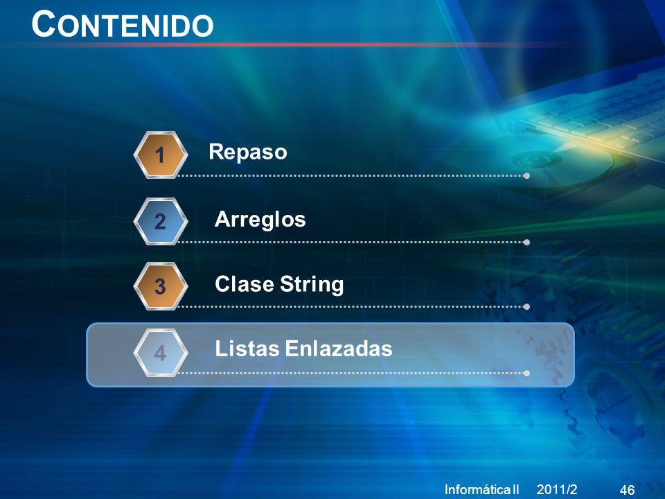 C ONTENIDO Informática II 2011/2 46 Repaso 1 Arreglos 2 Clase String 3 4 Listas Enlazadas