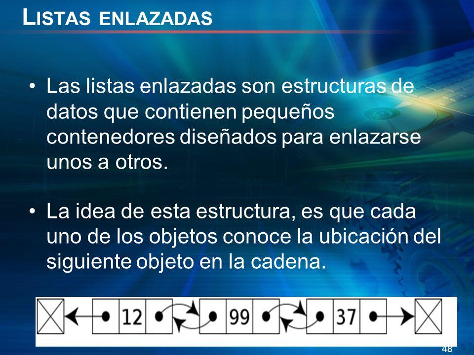 L ISTAS ENLAZADAS Las listas enlazadas son estructuras de datos que contienen pequeños contenedores diseñados para enlazarse unos a otros.