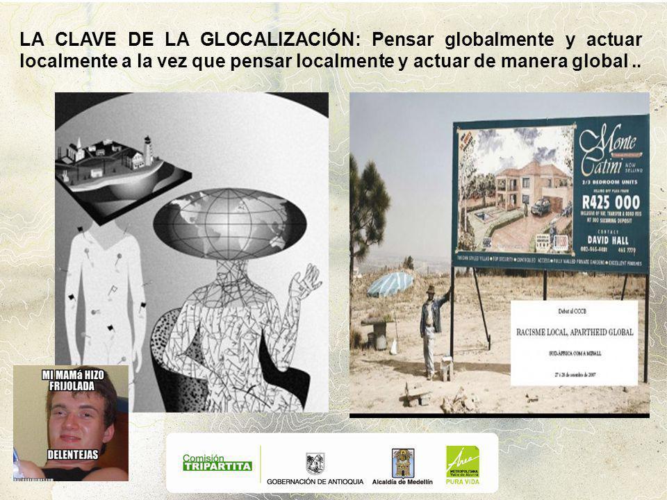 LA CLAVE DE LA GLOCALIZACIÓN: Pensar globalmente y actuar localmente a la vez que pensar localmente y actuar de manera global..