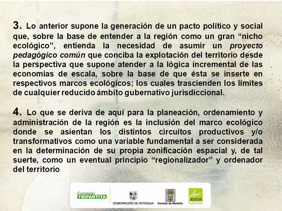 3. Lo anterior supone la generación de un pacto político y social que, sobre la base de entender a la región como un gran nicho ecológico, entienda la