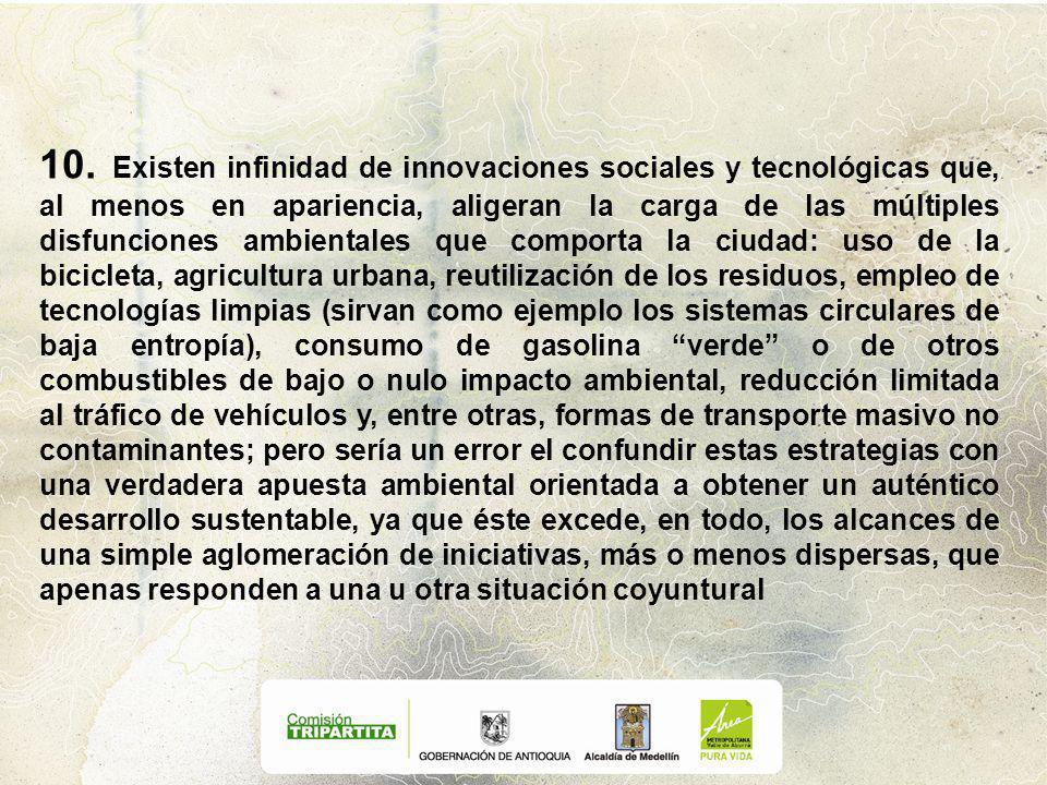 10. Existen infinidad de innovaciones sociales y tecnológicas que, al menos en apariencia, aligeran la carga de las múltiples disfunciones ambientales
