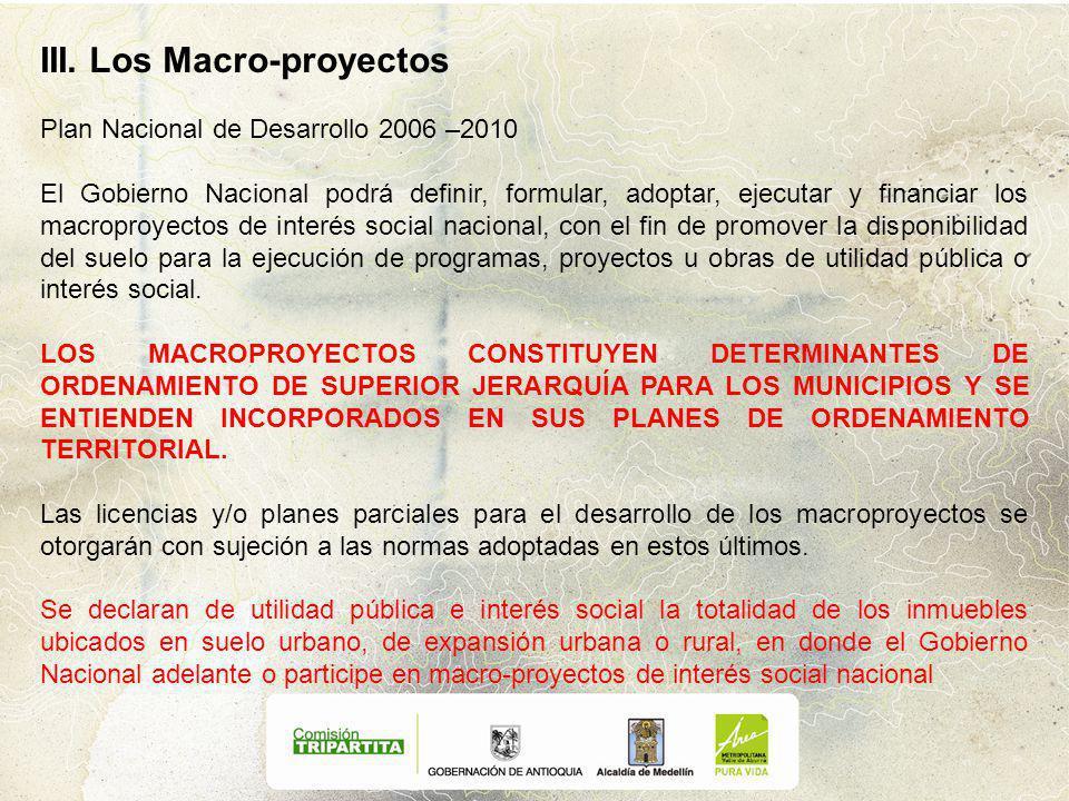 III. Los Macro-proyectos Plan Nacional de Desarrollo 2006 –2010 El Gobierno Nacional podrá definir, formular, adoptar, ejecutar y financiar los macrop