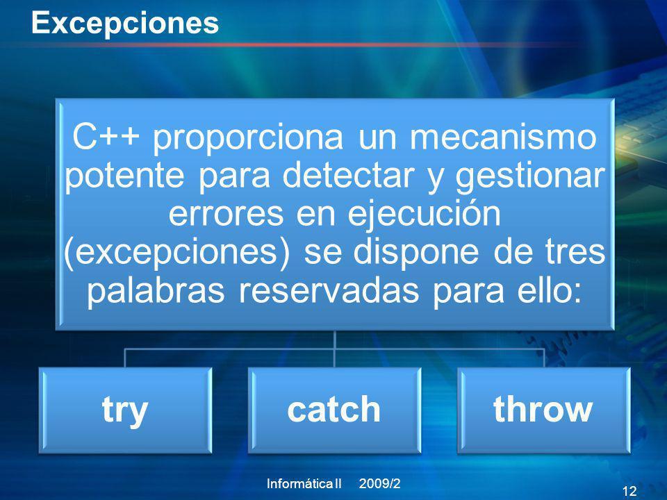 Excepciones C++ proporciona un mecanismo potente para detectar y gestionar errores en ejecución (excepciones) se dispone de tres palabras reservadas p