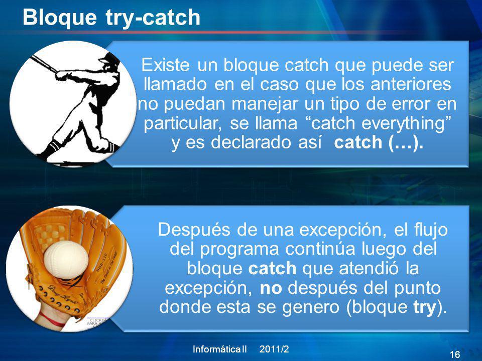 Bloque try-catch Existe un bloque catch que puede ser llamado en el caso que los anteriores no puedan manejar un tipo de error en particular, se llama