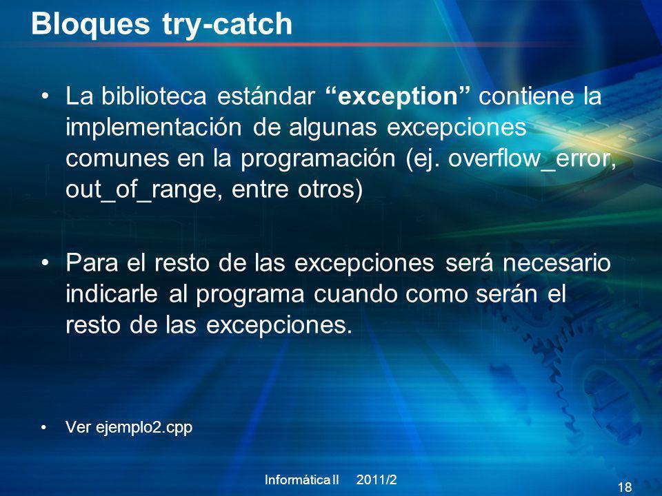 Bloques try-catch La biblioteca estándar exception contiene la implementación de algunas excepciones comunes en la programación (ej. overflow_error, o