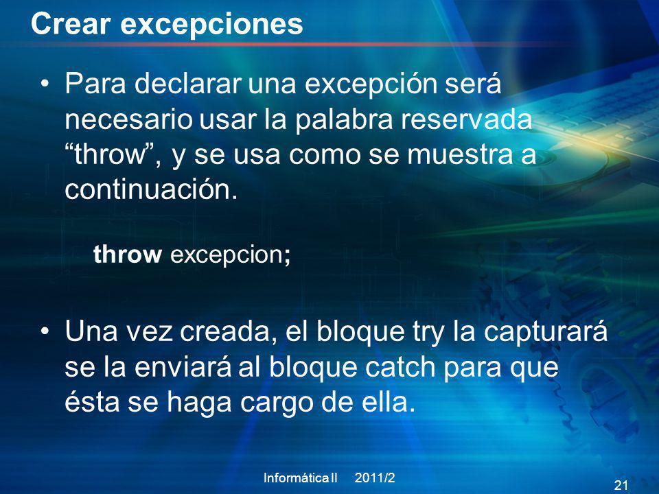Crear excepciones Para declarar una excepción será necesario usar la palabra reservada throw, y se usa como se muestra a continuación. throw excepcion