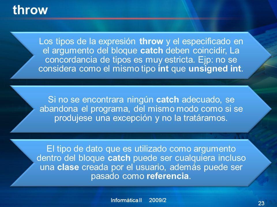 throw Los tipos de la expresión throw y el especificado en el argumento del bloque catch deben coincidir, La concordancia de tipos es muy estricta. Ej