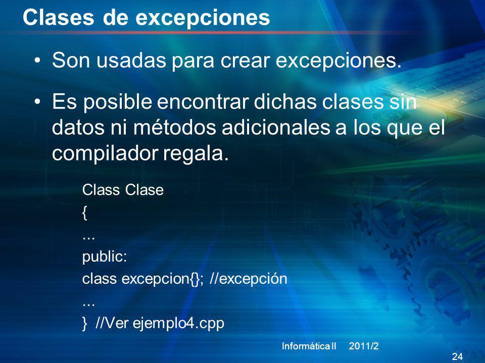 Clases de excepciones Son usadas para crear excepciones. Es posible encontrar dichas clases sin datos ni métodos adicionales a los que el compilador r