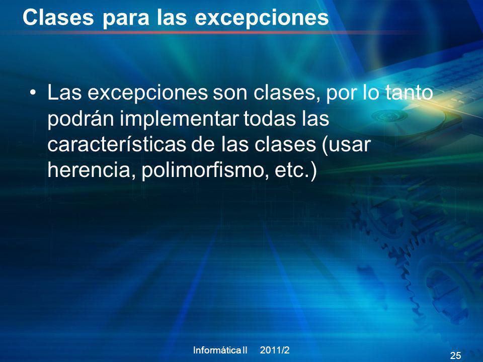 Clases para las excepciones Las excepciones son clases, por lo tanto podrán implementar todas las características de las clases (usar herencia, polimo