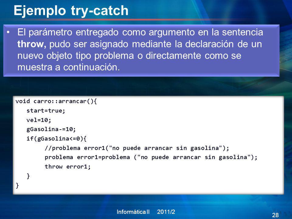 Ejemplo try-catch El parámetro entregado como argumento en la sentencia throw, pudo ser asignado mediante la declaración de un nuevo objeto tipo probl