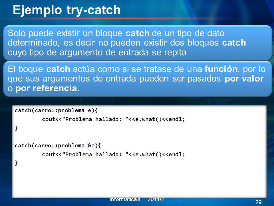 Ejemplo try-catch Solo puede existir un bloque catch de un tipo de dato determinado, es decir no pueden existir dos bloques catch cuyo tipo de argumen