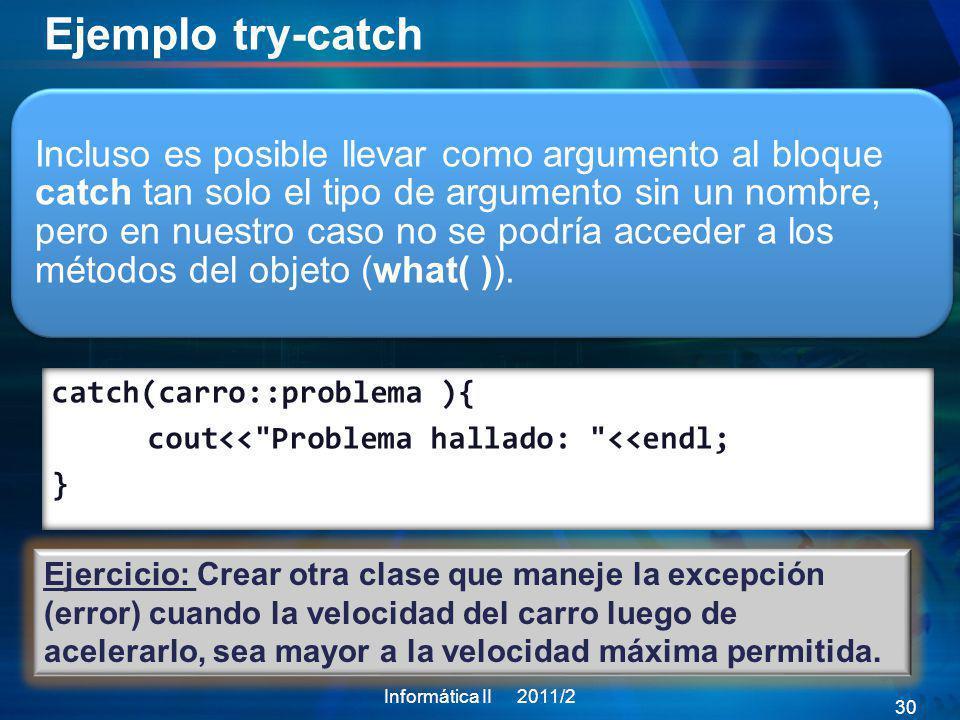 Ejemplo try-catch Incluso es posible llevar como argumento al bloque catch tan solo el tipo de argumento sin un nombre, pero en nuestro caso no se pod