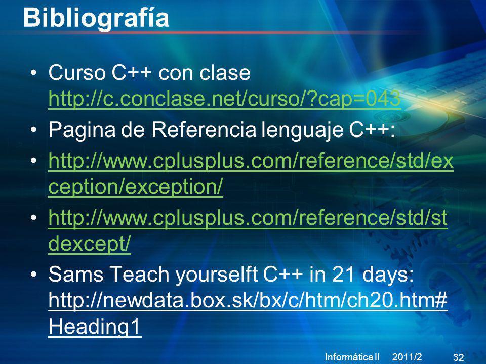 Bibliografía Curso C++ con clase http://c.conclase.net/curso/?cap=043 http://c.conclase.net/curso/?cap=043 Pagina de Referencia lenguaje C++: http://w