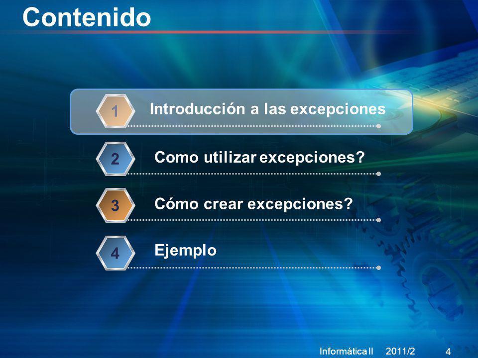 Bloques try-catch Informática II 2011/2 15 int main(){ try{ //código que posiblemente puede generar un error funcionPeligrosa(); } catch (type1 A){//captura una excepción tipo type1 //haga algo //envíe un mensaje } catch (type2 B){//captura una excepción tipo type2 //haga algo //envíe un mensaje } catch(...){ //captura cualquier excepción no tratada por los //catch anteriores } return 0; }