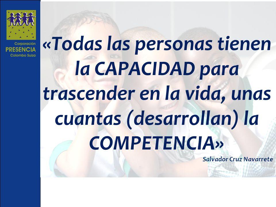 «Todas las personas tienen la CAPACIDAD para trascender en la vida, unas cuantas (desarrollan) la COMPETENCIA» Salvador Cruz Navarrete