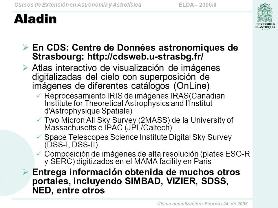 ELDA – 2006/IICursos de Extensión en Astronomía y Astrofísica Última actualización: Febrero 24 de 2006 Aladin En CDS: Centre de Données astronomiques
