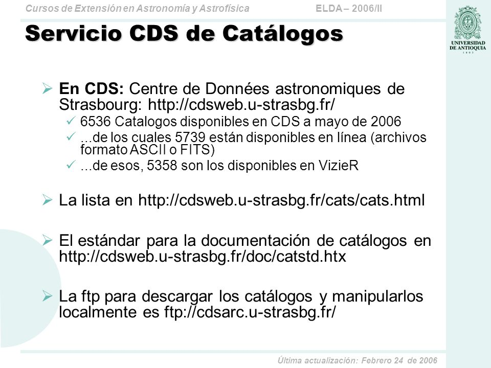 ELDA – 2006/IICursos de Extensión en Astronomía y Astrofísica Última actualización: Febrero 24 de 2006 Servicio CDS de Catálogos En CDS: Centre de Don