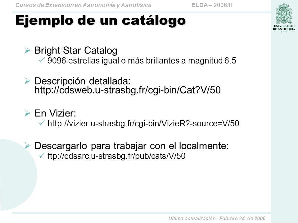 ELDA – 2006/IICursos de Extensión en Astronomía y Astrofísica Última actualización: Febrero 24 de 2006 Ejemplo de un catálogo Bright Star Catalog 9096