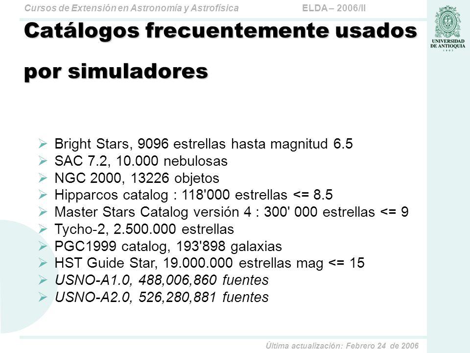 ELDA – 2006/IICursos de Extensión en Astronomía y Astrofísica Última actualización: Febrero 24 de 2006 Catálogos frecuentemente usados por simuladores