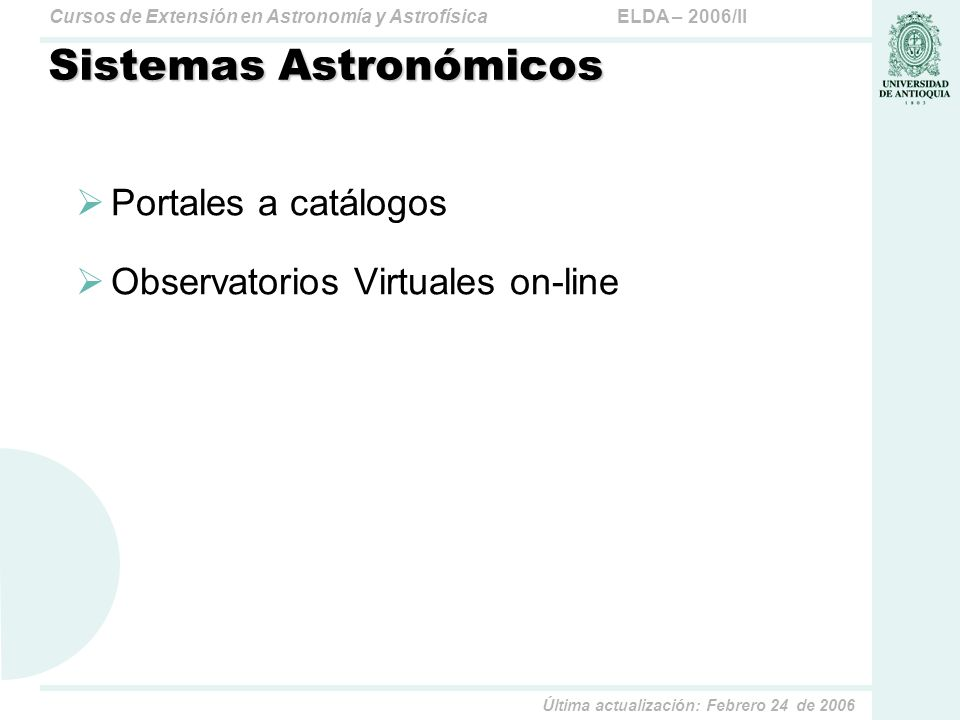 ELDA – 2006/IICursos de Extensión en Astronomía y Astrofísica Última actualización: Febrero 24 de 2006 Sistemas Astronómicos Portales a catálogos Obse