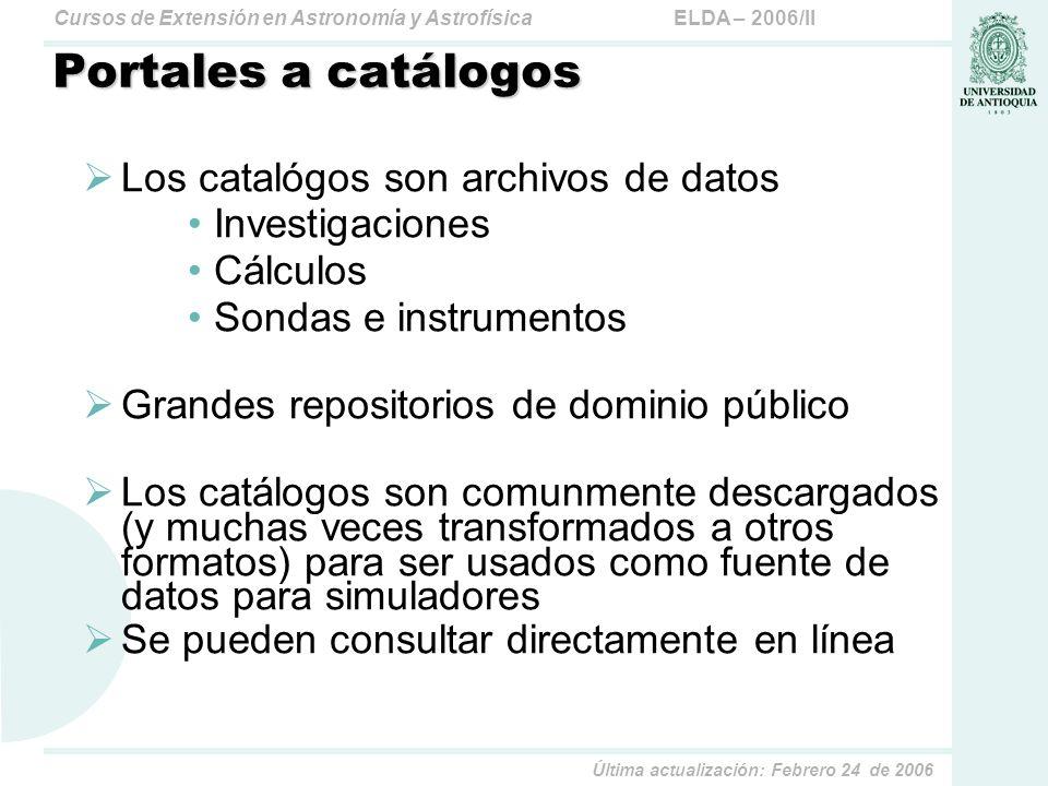 ELDA – 2006/IICursos de Extensión en Astronomía y Astrofísica Última actualización: Febrero 24 de 2006 Portales a catálogos Los catalógos son archivos