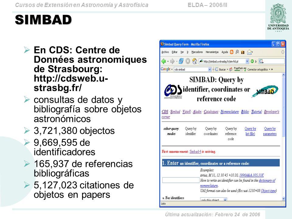 ELDA – 2006/IICursos de Extensión en Astronomía y Astrofísica Última actualización: Febrero 24 de 2006 SIMBAD En CDS: Centre de Données astronomiques