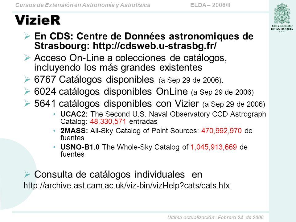 ELDA – 2006/IICursos de Extensión en Astronomía y Astrofísica Última actualización: Febrero 24 de 2006 VizieR En CDS: Centre de Données astronomiques