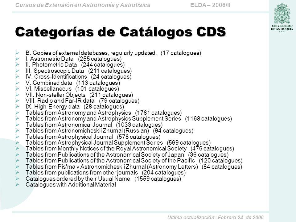 ELDA – 2006/IICursos de Extensión en Astronomía y Astrofísica Última actualización: Febrero 24 de 2006 Categorías de Catálogos CDS B. Copies of extern