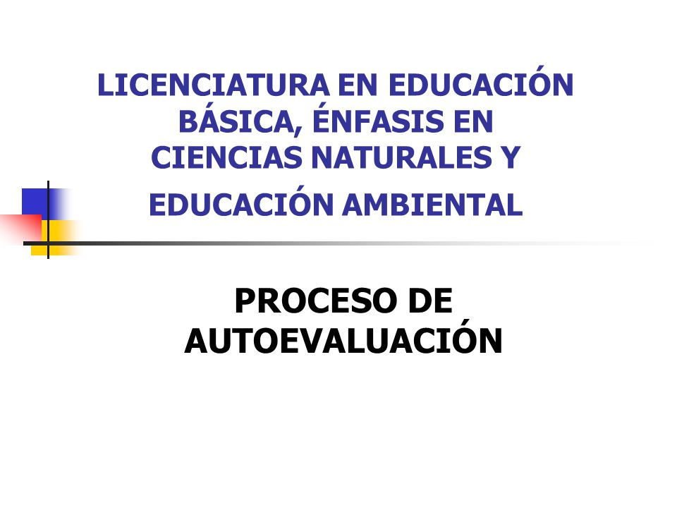 LICENCIATURA EN EDUCACIÓN BÁSICA, ÉNFASIS EN CIENCIAS NATURALES Y EDUCACIÓN AMBIENTAL PROCESO DE AUTOEVALUACIÓN