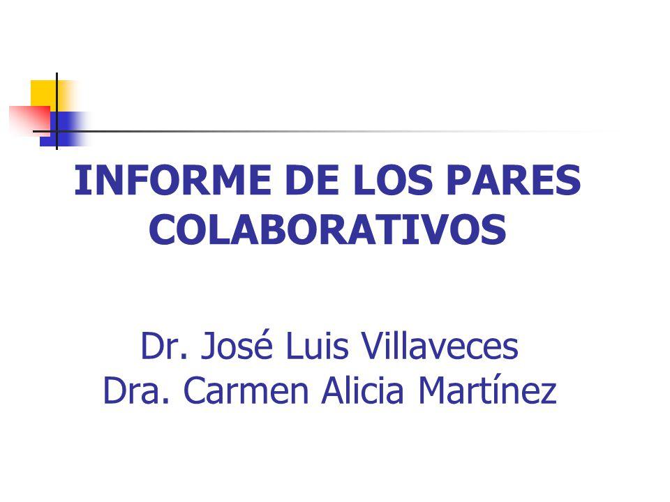 Dr. José Luis Villaveces Dra. Carmen Alicia Martínez INFORME DE LOS PARES COLABORATIVOS