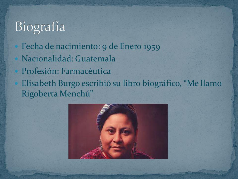 Fecha de nacimiento: 9 de Enero 1959 Nacionalidad: Guatemala Profesión: Farmacéutica Elisabeth Burgo escribió su libro biográfico, Me llamo Rigoberta
